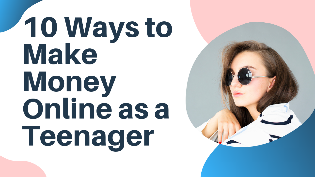 10 Ways to Make Money Online as a Teenager