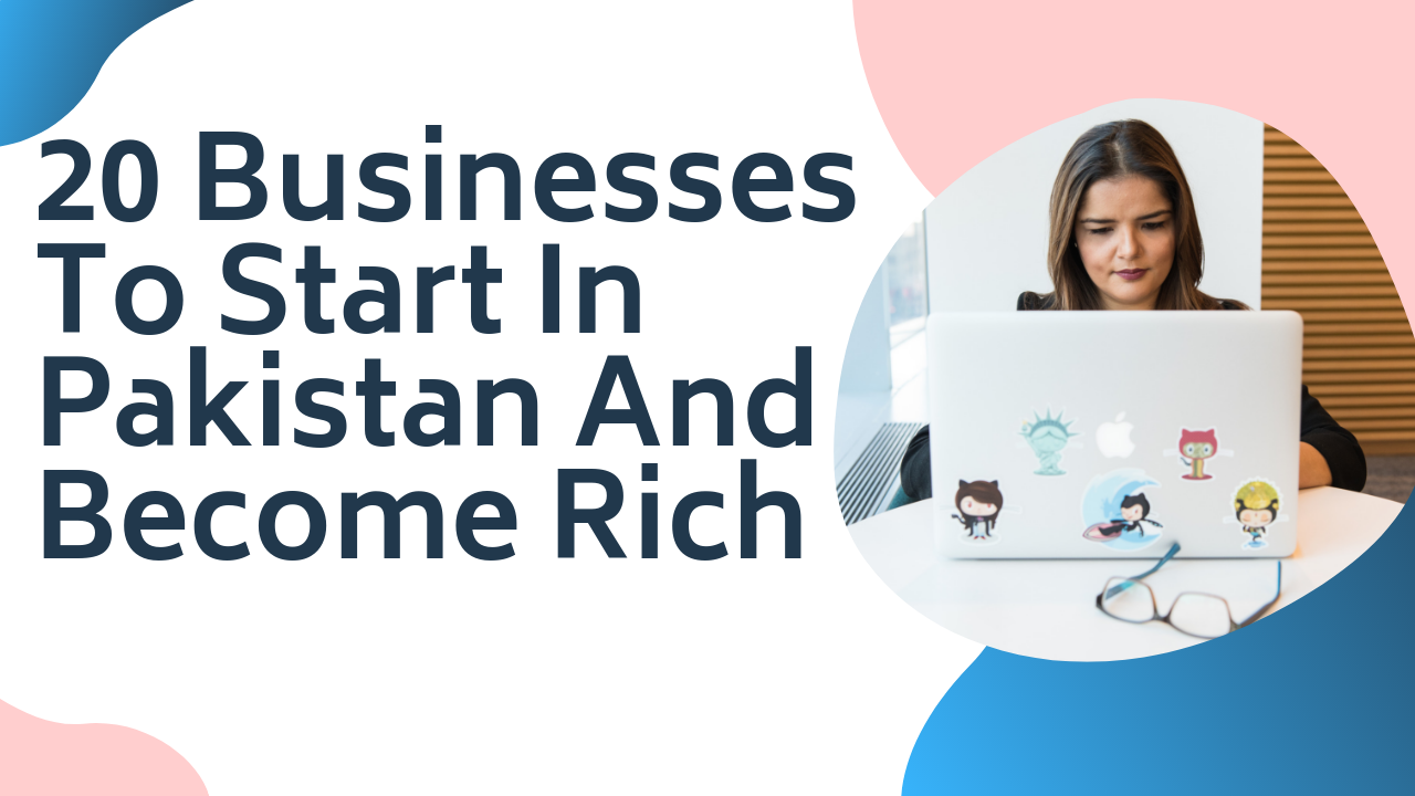 20-Businesses-To-Start-In-Pakistan-And-Become-Rich.png