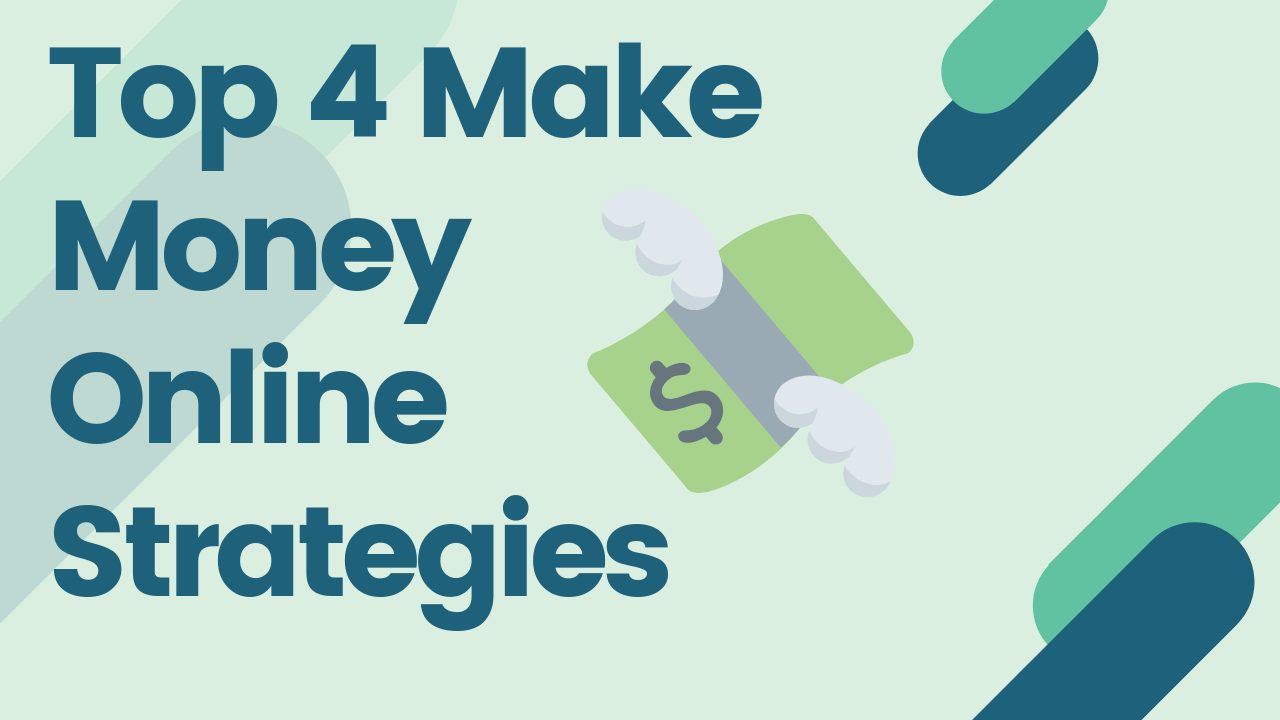 Top 4 Ways to Make Money Online Strategies.