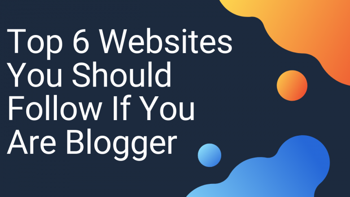 6 Websites You Should Follow If You Are Blogger – Kukichanger