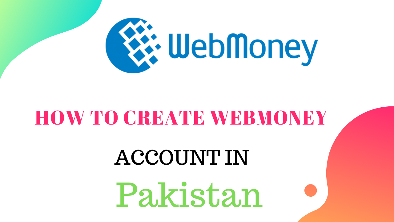 How-to-create-webmoney-account-in-pakistan