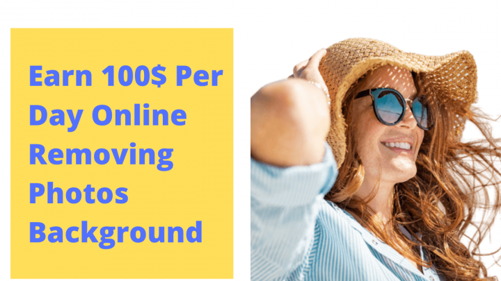 How to Earn 100$ Per Day Online Removing Photos Background
