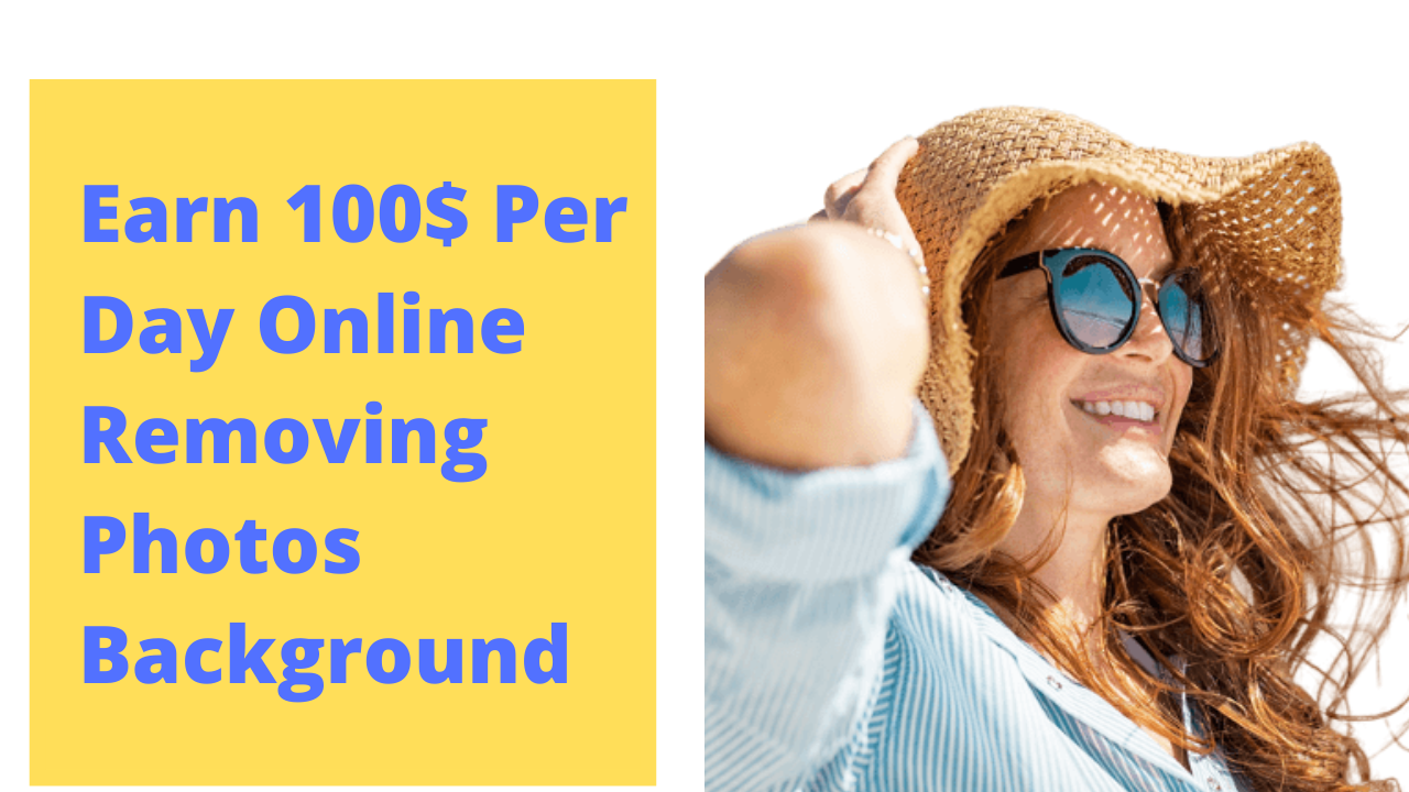 Earn-100-Per-Day-Online-Removing-Photos-Background