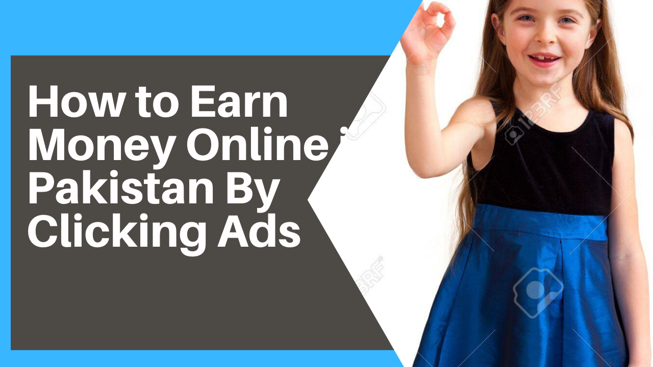 earn money online in Pakistan by clicking ads